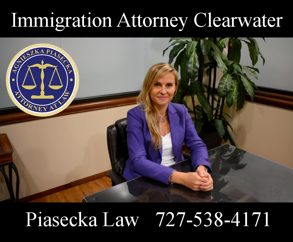 Immigration Attorney Clearwater Piasecka Law 727-538-4171