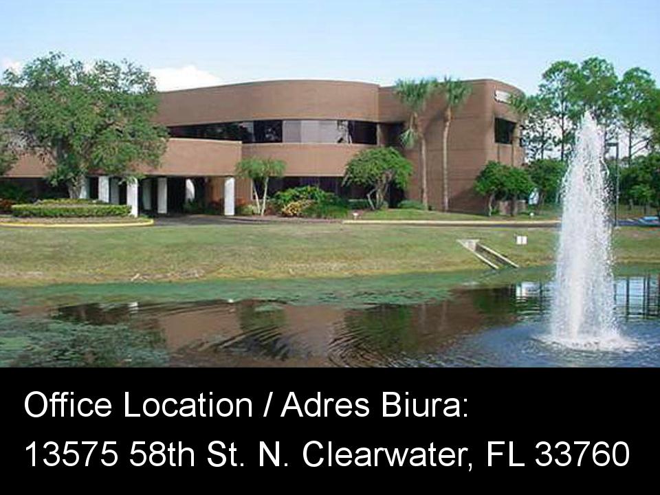 Office Location / Dirección de oficina / Adres biura: 13575 58th St. N. Clearwater, FL 33760