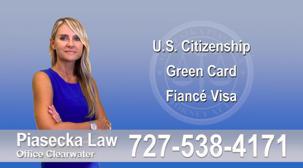 Immigration Attorney Clearwater U.S. Citizenship, Green Card, Fiancé Visa, Florida, Attorney, Lawyer, Agnieszka Piasecka, Aga Piasecka, Piasecka, 1