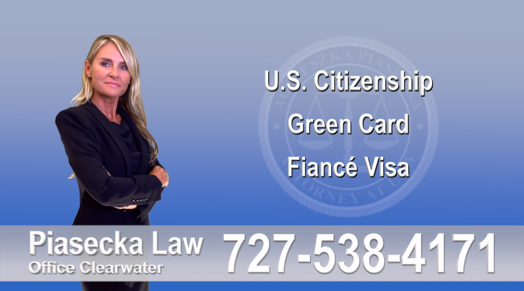 Immigration Attorney Clearwater U.S. Citizenship, Green Card, Fiancé Visa, Florida, Attorney, Lawyer, Agnieszka Piasecka, Aga Piasecka, Piasecka, 9